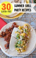 30 Gluten Free Summer Grill Party Recipes & #Glutenfree Summer Dining Tips | BoulderLocavore.com