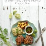 Grilled Thai-Style Chicken Thighs with Sweet-Spicy Dipping Sauce and Coconut Rice