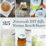 Homemade DIY Gifts: 25 Natural Bath and Beauty Recipes