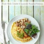 Fresh Herb Omelet and Lavender Roasted Potatoes