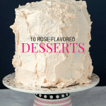 10 Rose-Flavored Dessert Recipes