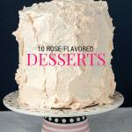 10 Rose-Flavored Dessert Recipes