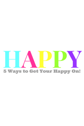 5 Ways to Get Your Happy On title image