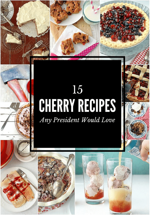titled photo collage - 15 Cherry Recipes Any President Would Love