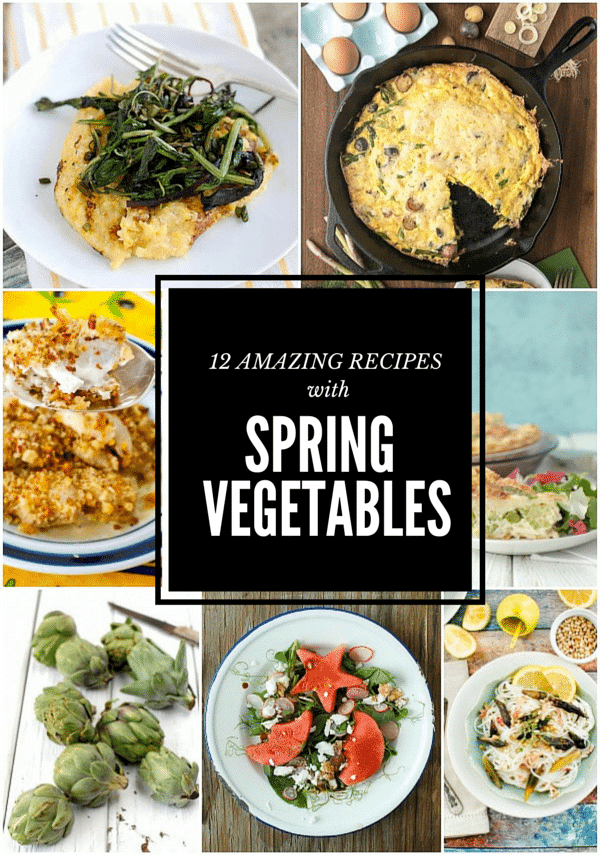 titled photo collage of 12 Amazing Recipes with Spring Vegetables
