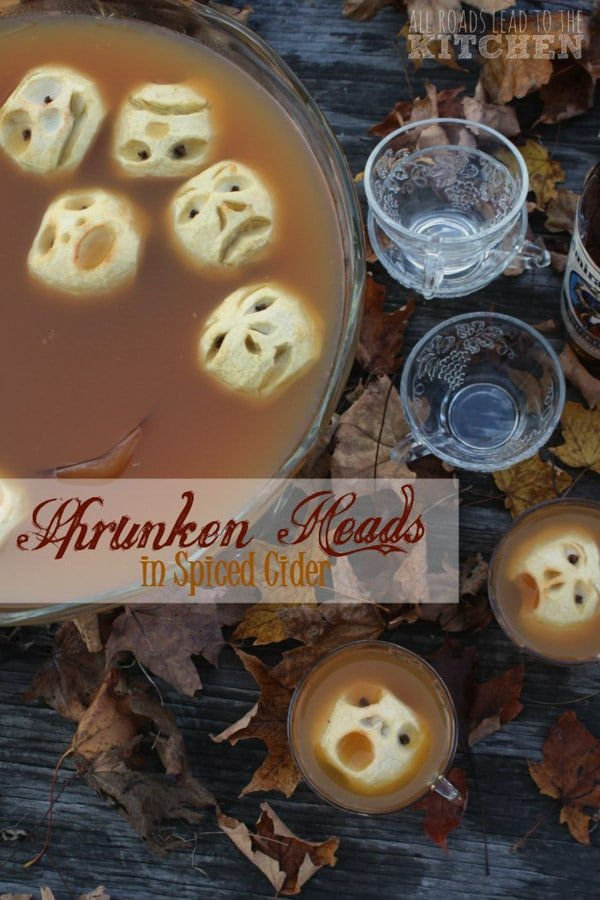 Halloween Shrunken Heads in Spiced Cider All Roads Lead to the Kitchen