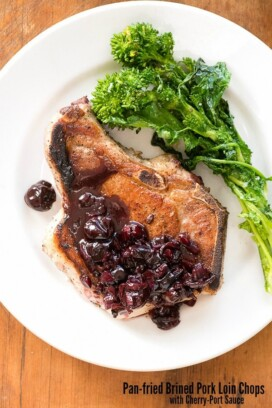 Pan-fried Brined Pork Loin Chops with Cherry-Port Sauce.